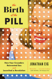 The Birth of the Pill av Jonathan Eig (Heftet)