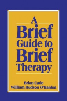 A Brief Guide to Brief Therapy av Brian Cade, Bill O'Hanlon og William Hudson O'Hanlon (Heftet)