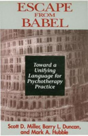 Escape from Babel av Barry L. Duncan, Mark A. Hubble og Scott D. Miller (Innbundet)