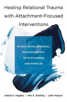 Healing Relational Trauma with Attachment-Focused Interventions av Daniel A. Hughes, Kim S. Golding og Julie Hudson (Innbundet)
