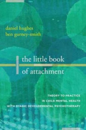 The Little Book of Attachment av Ben Gurney-Smith og Daniel A. Hughes (Heftet)