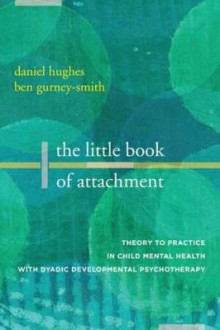 The Little Book of Attachment av Daniel A. Hughes og Ben Gurney-Smith (Heftet)