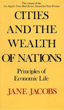 Cities and the Wealth of Nations av Jane Jacobs (Heftet)