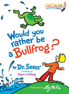 Would You Rather Be a Bullfrog? av Theo LeSieg og Dr Seuss (Innbundet)