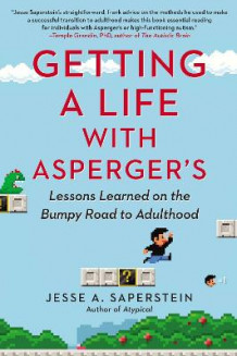 Getting A Life With Asperger's: Lessons Learned On The BumpyRoad To Adulthood av Jesse A. Saperstein (Heftet)