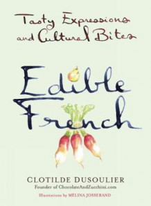 Edible French: Tasty Expressions and Cultural Bites av Clotilde Dusoulier (Innbundet)