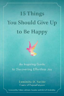 15 things you should give up to be happy - an inspiring guide to discoverin av Luminita D. Saviuc (Heftet)