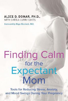 Finding Calm for the Expectant Mom av Alice D. Domar og Sheila Curry Oakes (Heftet)