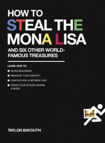 How to Steal the Mona Lisa av Taylor Bayouth (Heftet)