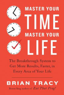 Master Your Time, Master Your Life av Brian Tracy (Heftet)