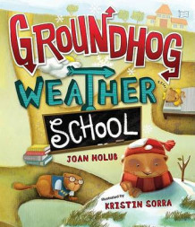 Groundhog Weather School av Joan Holub (Innbundet)