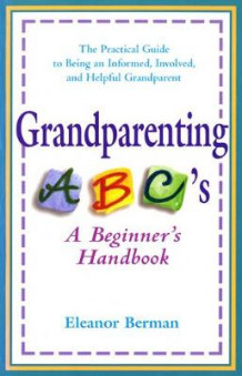 Grandparenting ABCs av Eleanor Berman (Heftet)