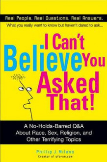 I Can't Believe You Asked That! av Phillip J. Milano (Heftet)