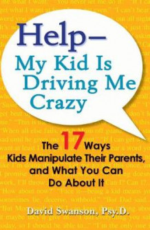 Help - My Kid is Driving Me Crazy av David Swanson (Heftet)