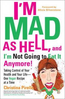 I'M Mad as Hell, and I'm Not Going to Eat it Anymore av Christina Pirello (Heftet)