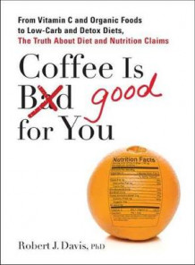 Coffee Is Good For You: From Vitamin C And Organic Foods ToLow-Carb av Robert J. Davis (Heftet)