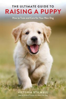 The Ultimate Guide to Raising a Puppy av Victoria Stilwell (Heftet)