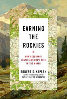 Earning The Rockies av Robert D. Kaplan (Innbundet)