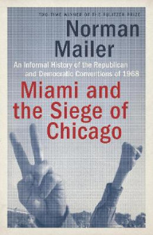 Miami And The Siege Of Chicago av Norman Mailer (Heftet)