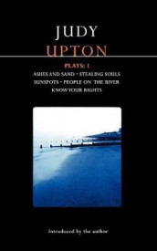 "Upton Plays: ""Ashes and Sand""; ""Sunspots""; ""People on the River""; ""Stealing Souls""; ""Know Your Rights"" v. 1 av Judy Upton (Heftet)"