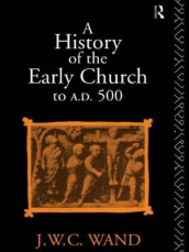 A History of the Early Church to AD 500 av John William Charles Wand (Heftet)