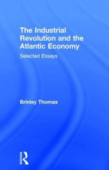 The Industrial Revolution and the Atlantic Economy av Brinley Thomas (Innbundet)