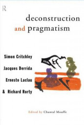Deconstruction and Pragmatism av Simon Critchley, Jacques Derrida, Ernesto Laclau og Richard Rorty (Heftet)