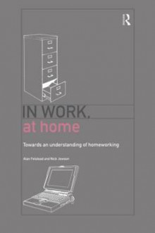 In Work, at Home av Alan Felstead og Nick Jewson (Heftet)