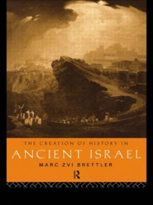 The Creation of History in Ancient Israel av Marc Zvi Brettler (Heftet)