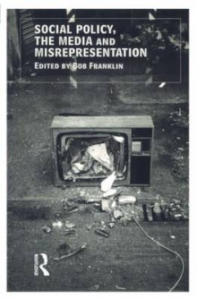Social Policy, the Media and Misrepresentation av Bob Franklin og B. Franklin (Heftet)