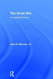 The Great War av John H. Morrow Jr. (Innbundet)