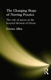 The Changing Shape of Nursing Practice av Davina Allen (Heftet)