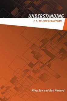 Understanding IT in Construction av Ming Sun og Rob Howard (Heftet)