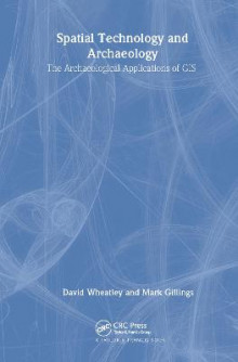 Spatial Technology and Archaeology av David Wheatley og Mark Gillings (Innbundet)