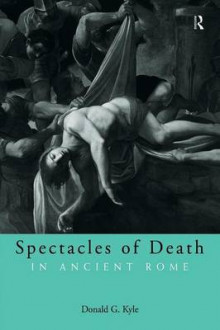 Spectacles of Death in Ancient Rome av Donald G. Kyle (Heftet)