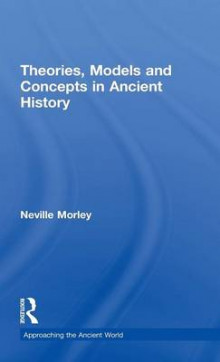Theories, Models and Concepts in Ancient History av Neville Morley (Innbundet)