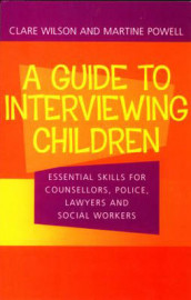 A Guide to Interviewing Children av Martine Powell og Claire Wilson (Heftet)