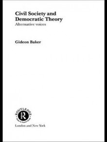 Civil Society and Democratic Theory av Gideon Baker (Innbundet)