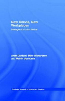 New Unions, New Workplaces av Andy Danford, Mike Richardson og Martin Upchurch (Innbundet)