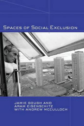 Spaces of Social Exclusion av Aram Eisenschitz, Jamie Gough og Andrew McCulloch (Heftet)