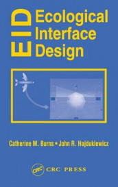 Ecological Interface Design av Catherine M. Burns og John Hajdukiewicz (Innbundet)