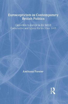 Euroscepticism in Contemporary British Politics av Anthony C. Forster (Innbundet)