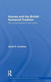 Keynes and the British Humanist Tradition av David Andrews (Innbundet)