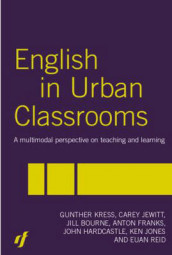 English in Urban Classrooms av Jill Bourne, Anton Franks, John Hardcastle, Carey Jewitt, Ken Jones, Gunther Kress og Euan Reid (Innbundet)