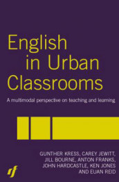 English in Urban Classrooms av Jill Bourne, Anton Franks, John Hardcastle, Carey Jewitt, Ken Jones, Gunther Kress og Euan Reid (Heftet)