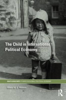 The Child in International Political Economy av Alison M. S. Watson (Innbundet)