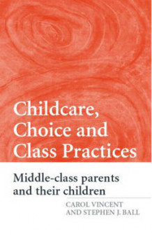 Childcare, Choice and Class Practices av Carol Vincent og Stephen J. Ball (Heftet)