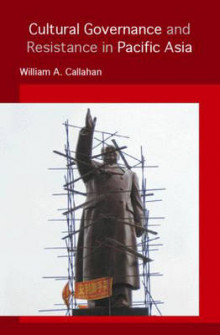 Cultural Governance and Resistance in Pacific Asia av William A. Callahan (Heftet)