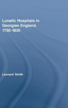 Lunatic Hospitals in Georgian England, 1750-1830 av Leonard Smith (Innbundet)