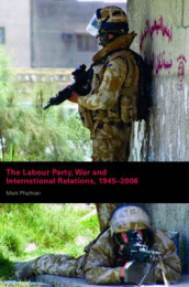 The Labour Party, War and International Relations, 1945-2006 av Mark Phythian (Heftet)